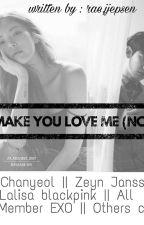 MAKE YOU LOVE ME (NC+) by raye_walker