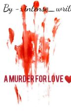 A murder for love ❤️  by _Intense_writer_