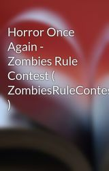 Horror Once Again - Zombies Rule Contest ( ZombiesRuleContest ) by RukawaHolmes