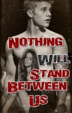 Nothing Will Stand Between Us | Justin Bieber Fan Ficcion | by psycholover