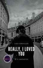 Really, I Loved You. [ vjoy ]✔ by A-taesthetics