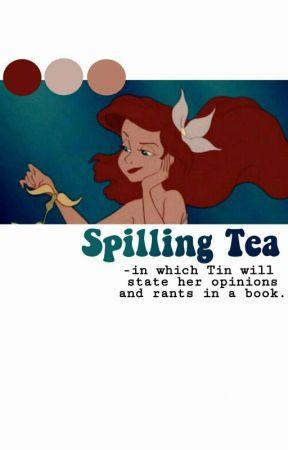 - SPILLING TEA ʀᴀɴᴛs by galaxious-