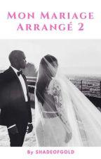 Mon Mariage Arrangé 2  by Zahra-DZ