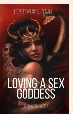 Loving a Sex Goddess by needyqueen