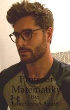 Profesor Matematiky  (DOKONČENO) by LoveStoriesAgain