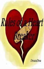 Rules of a Heart Breaker by DreaxxDrea