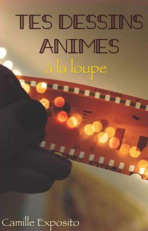 Tes dessins animés à la loupe by CamilleExposito