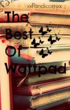 The Best Of Wattpad by sugahowugetsofly