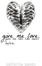Give me love |Book One. by california-queen