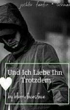 Und Ich Liebe Ihn Trotzdem - Joshler [fanfic german] by blurryfacesface
