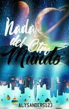 Nada Del Otro Mundo . by AlySanders123