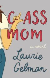 Class Mom by Laurie Gelman Book in PDF or Epub by Baldur_Ungers