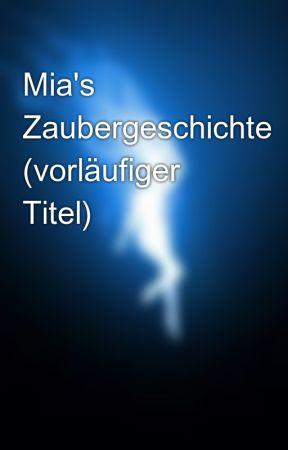 Mia's Zaubergeschichte (vorläufiger Titel) by Lisa2497