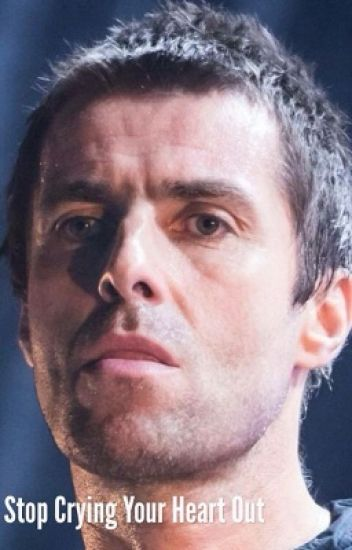 STOP CRYING YOUR HEART OUT- LIAM GALLAGHER