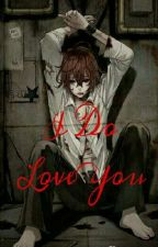 I Do Love You (Male Yandere x Male Reader) Yaoi by KaguyaDark