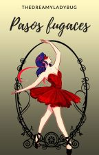 Pasos Fugaces. |Miraculous Ladybug Fanfiction| by TheDreamyLadybug