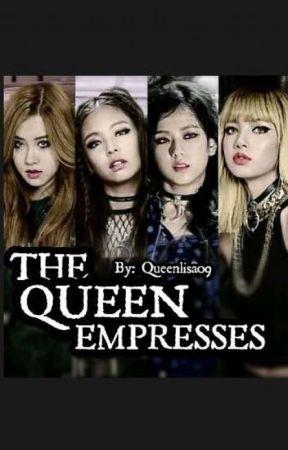 THE QUEEN EMPRESSES. by Queenlisa09