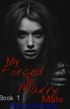My Forced To Marry Mate ✔ by bluecrayola