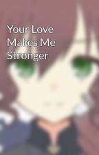 Your Love Makes Me Stronger by WolfyTheWolfz