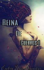 Reina De Cuervos I: Entre Dos Mundos #OriginalCarnaval by Aamarah679