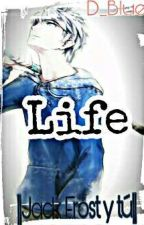Life ||Jack Frost Y Tú|| by D_Blue