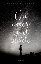 Un Amor En El Olvido (Poemario) by aniissalvarado