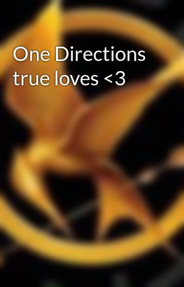 One Directions true loves <3 by Mockingjay7214