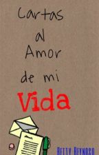 CARTAS AL AMOR DE MI VIDA by BettyyyReynoso