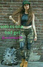 solo es una Bad girl.                (segunda temporada de una loca reunión de a by michellereyes575