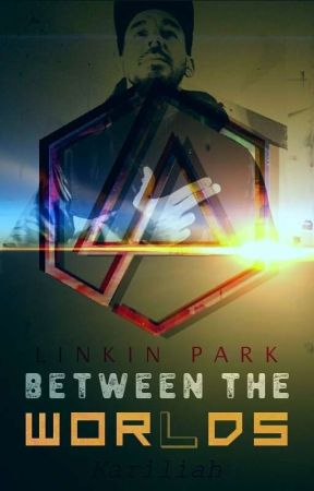 Between the Wor(l)ds - English Version - A Linkin Park FanFiction by Kariliah