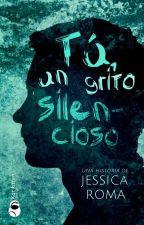 Tú, un grito silencioso by jessinmyworld