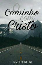 O Caminho com Cristo by TataFernandaCS