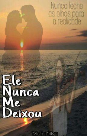 Ele Nunca Me Deixou by MirelaSillva