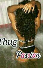 Thug Passion by DestineiHolland8
