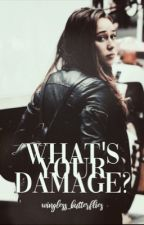 What's Your Damage? by wingless_butterflies