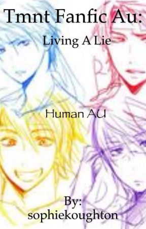 TMNT FANFIC AU: Living a lie - The secret - Wattpad