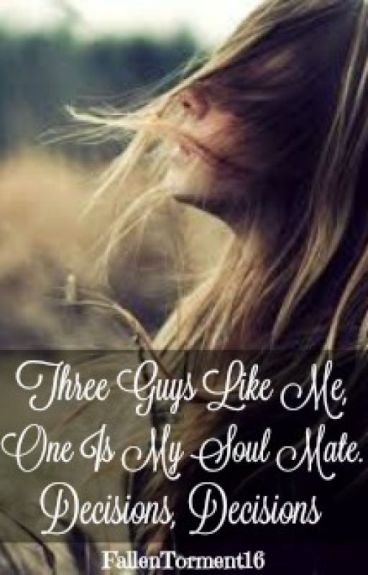 Three Guys Like Me, One Is My Soul Mate. Decisions Decisions...