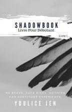 Shadowbook - Livre Pour Débutant - Livre I by YduliceJen
