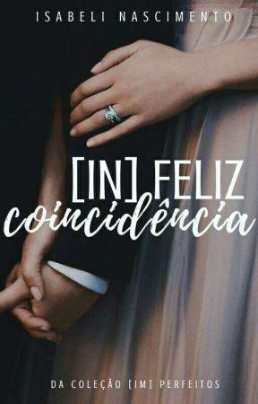 {In}feliz coincidência by IzzyNascimento
