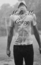 MAKE ME CRAZY [bxb] by FreeSoul121
