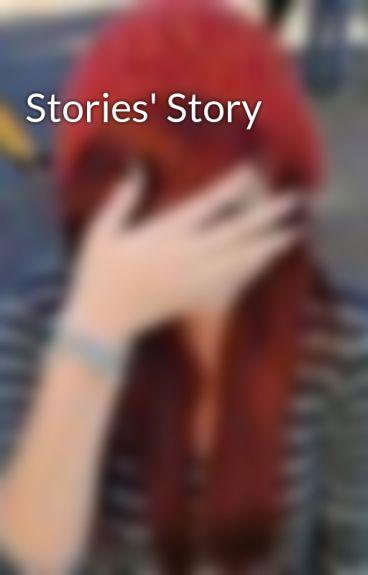Stories' Story by xXMonkey_Balls102Xx