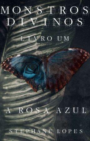 Monstros Divinos - Livro Um - A Rosa Azul by StephaneLopes