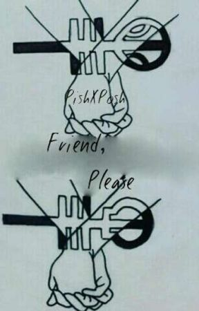 Friend, Please by PishXPosh