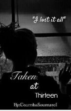 Taken at thirteen. (COMPLETED¿) by CoumbaSoumare1