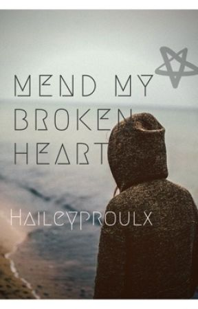 Mend my broken heart by HaileyProulx