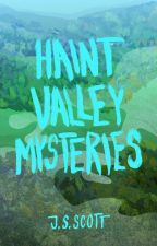 HAINT VALLEY MYSTERIES by DrooliaSnott