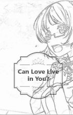 Can Love Live in You? (Love Live Stories And Oneshots) by Miki_jr1
