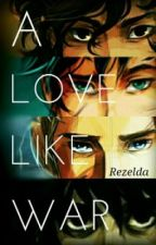 A Love Like War (A Heroes of Olympus love story) by Rezelda