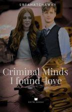 Criminal Minds - I found Love by SrtaHathaway