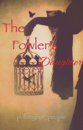 The Fowler's Daughter by poltergeist_people